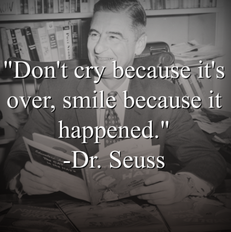 """Dr. Seuss says, """"Don't cry because it's over, smile because it happened."""""""