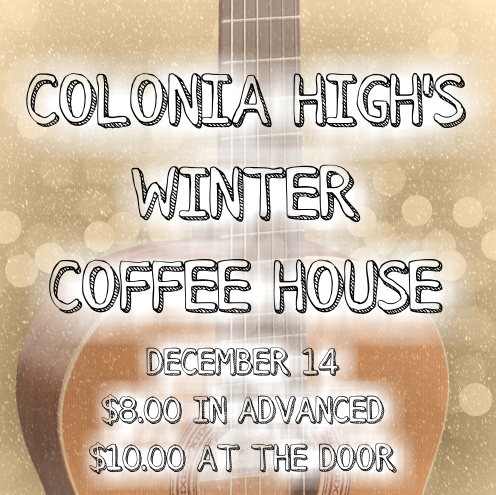 See Colonia High's Coffee House on December 14 at 6:30 pm!