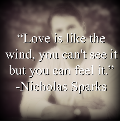 """Nicholas Sparks says, """"Love is like the wind, you can't see it but you can feel it."""""""