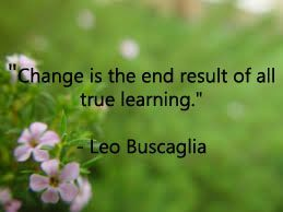"""Change is the end result of all true learning."""