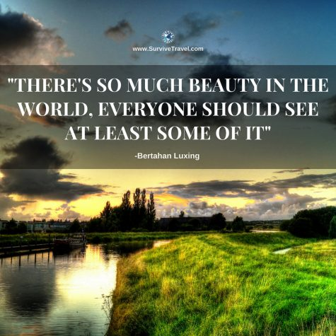 """There's so much beauty in the world, everyone should see at least some of it."""