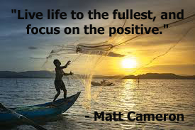 """Live life to the fullest, and focus on the positive."""