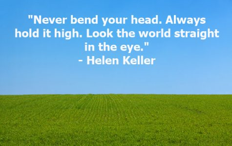 """Never bend your head. Always hold it high. Look the world straight in the eye."""
