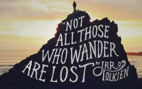 """""""Not all those who wander are lost"""""""